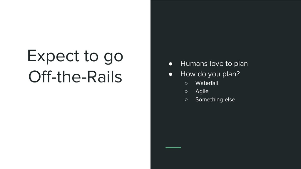 Expect to go Off-the-Rails ● Humans love to pla...