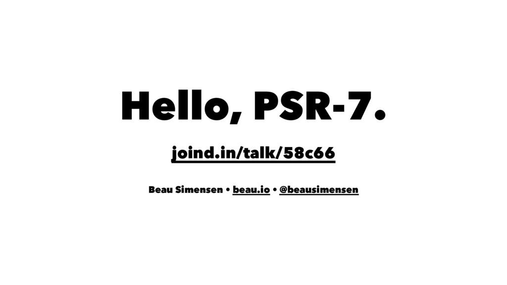 Hello, PSR-7. joind.in/talk/58c66 Beau Simensen...
