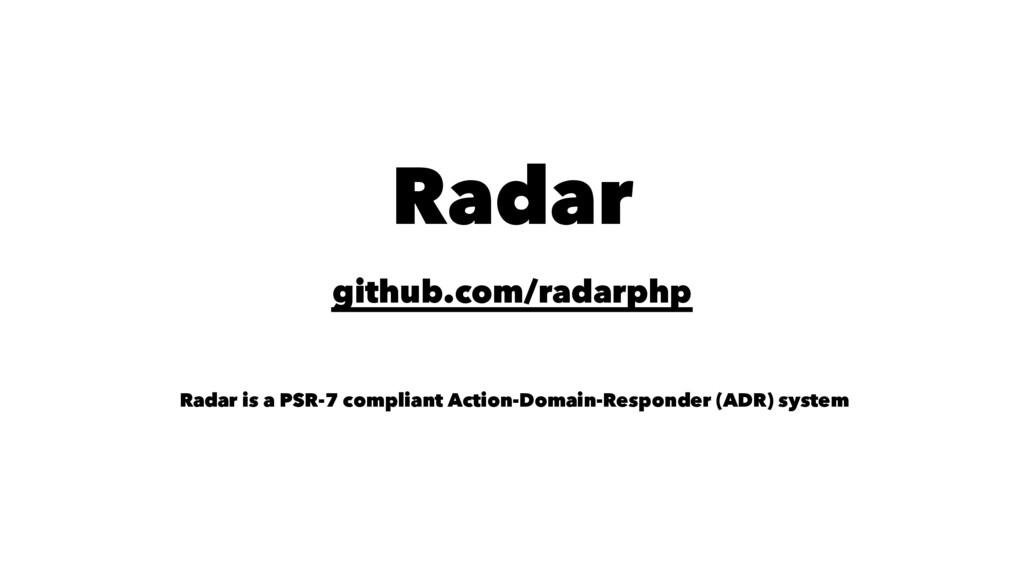 Radar github.com/radarphp Radar is a PSR-7 comp...