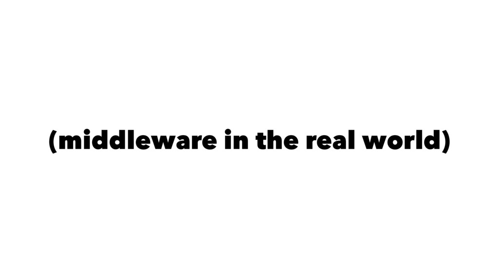 (middleware in the real world)