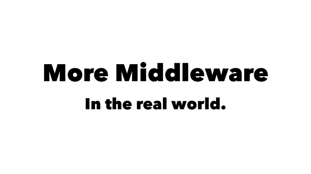More Middleware In the real world.