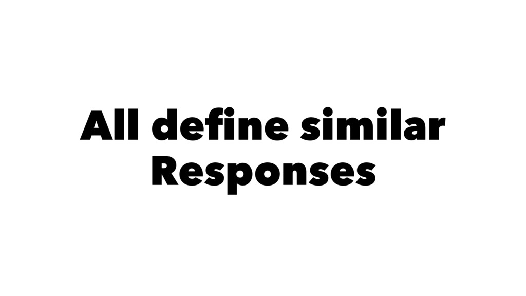 All define similar Responses