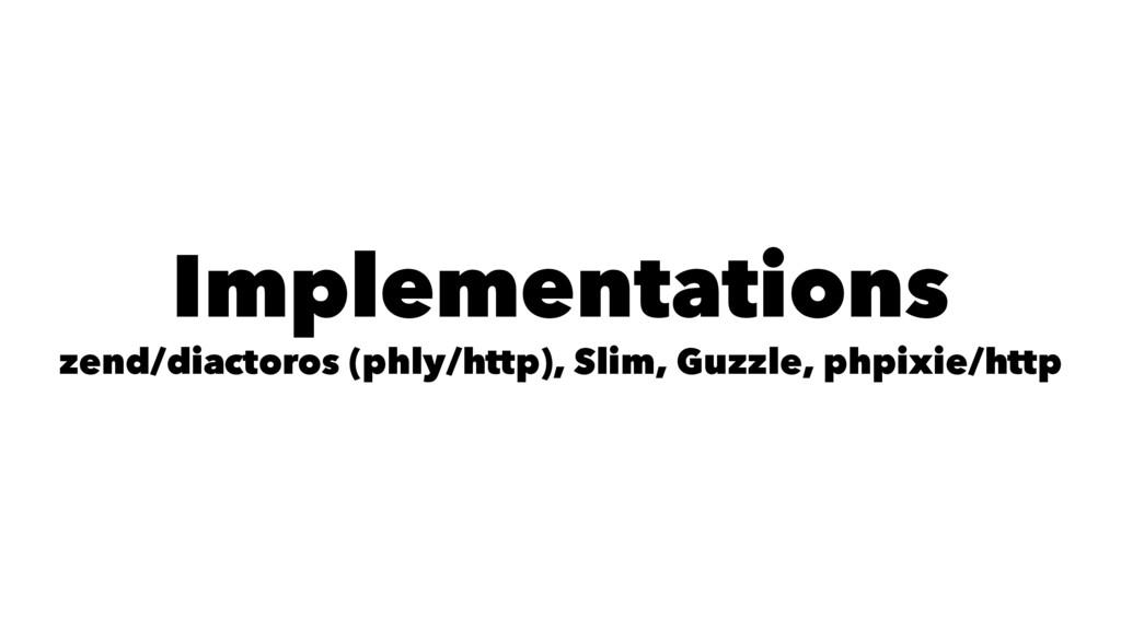 Implementations zend/diactoros (phly/http), Sli...