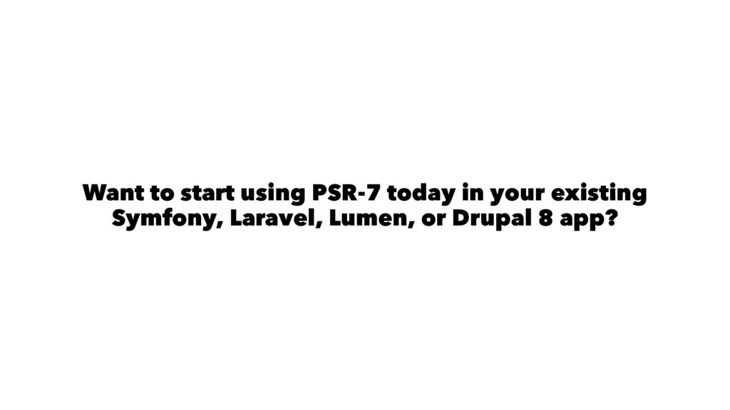 Want to start using PSR-7 today in your existin...