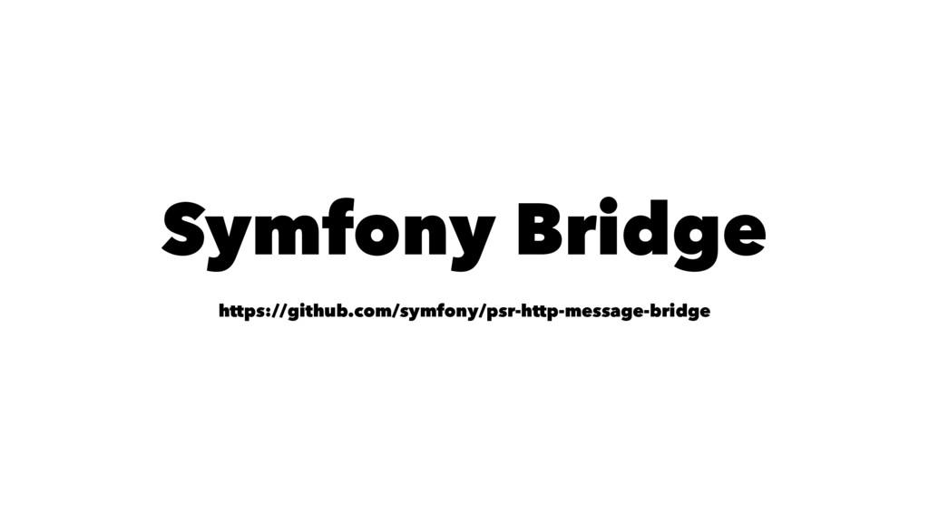 Symfony Bridge https://github.com/symfony/psr-h...