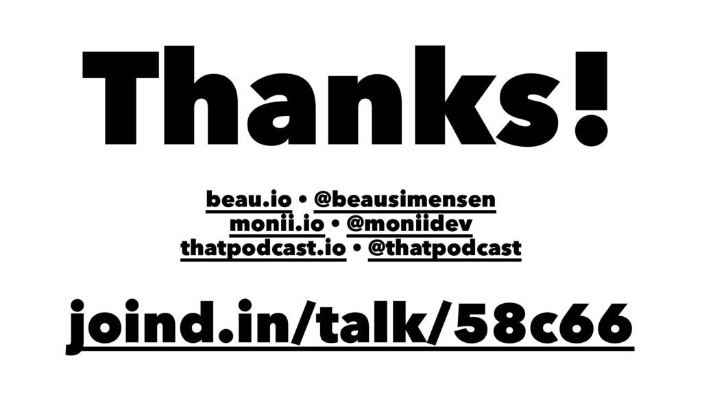 Thanks! beau.io • @beausimensen monii.io • @mon...