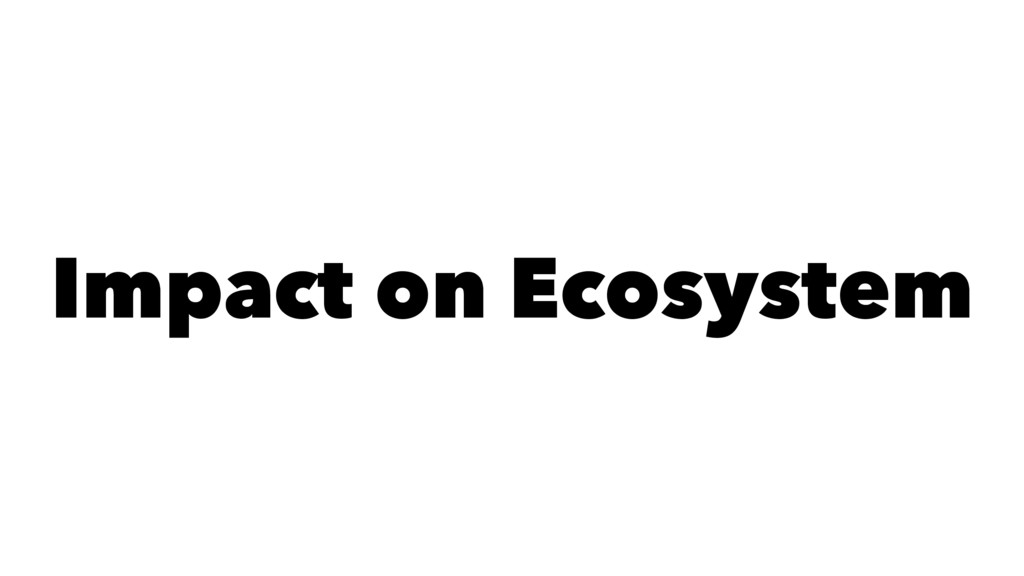 Impact on Ecosystem