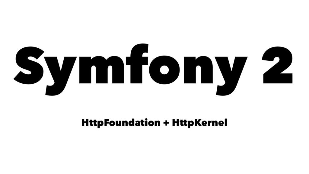 Symfony 2 HttpFoundation + HttpKernel