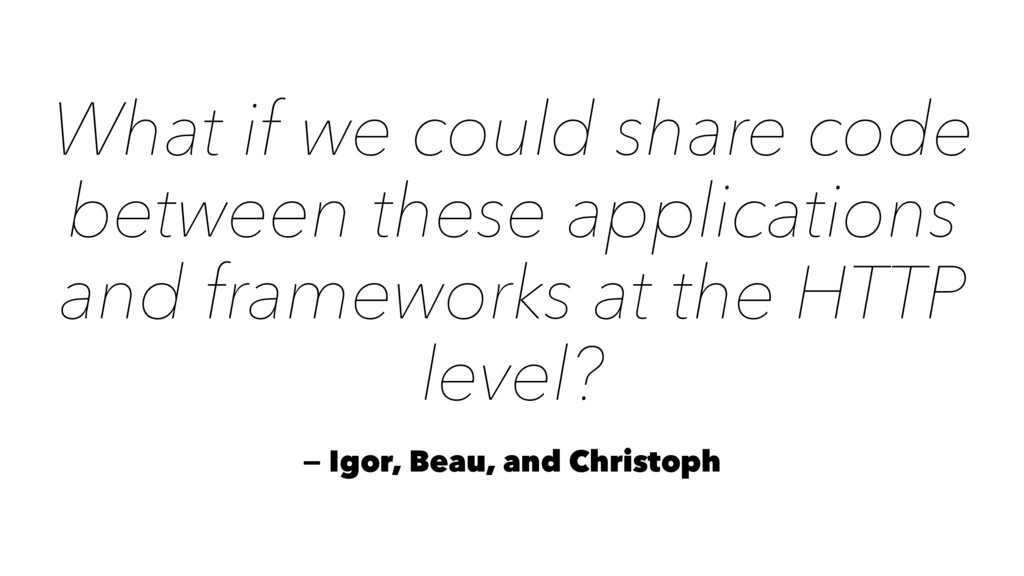 What if we could share code between these appli...
