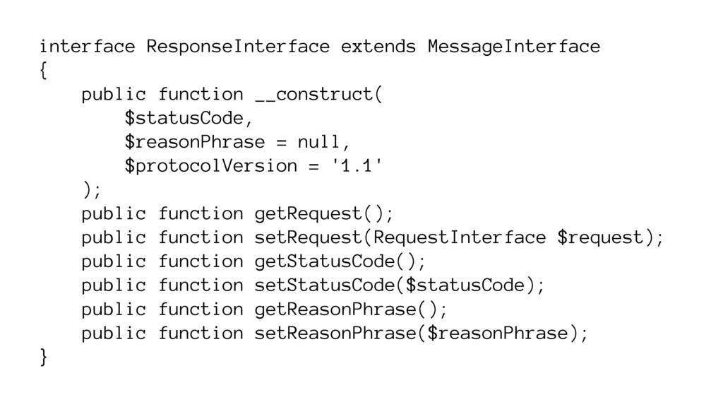 interface ResponseInterface extends MessageInte...