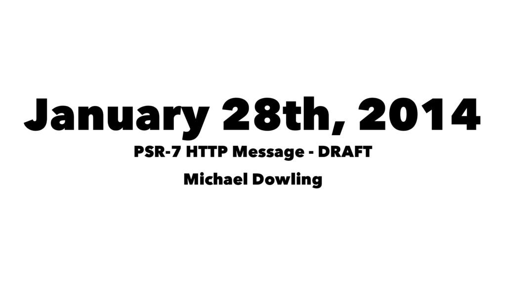 January 28th, 2014 PSR-7 HTTP Message - DRAFT M...