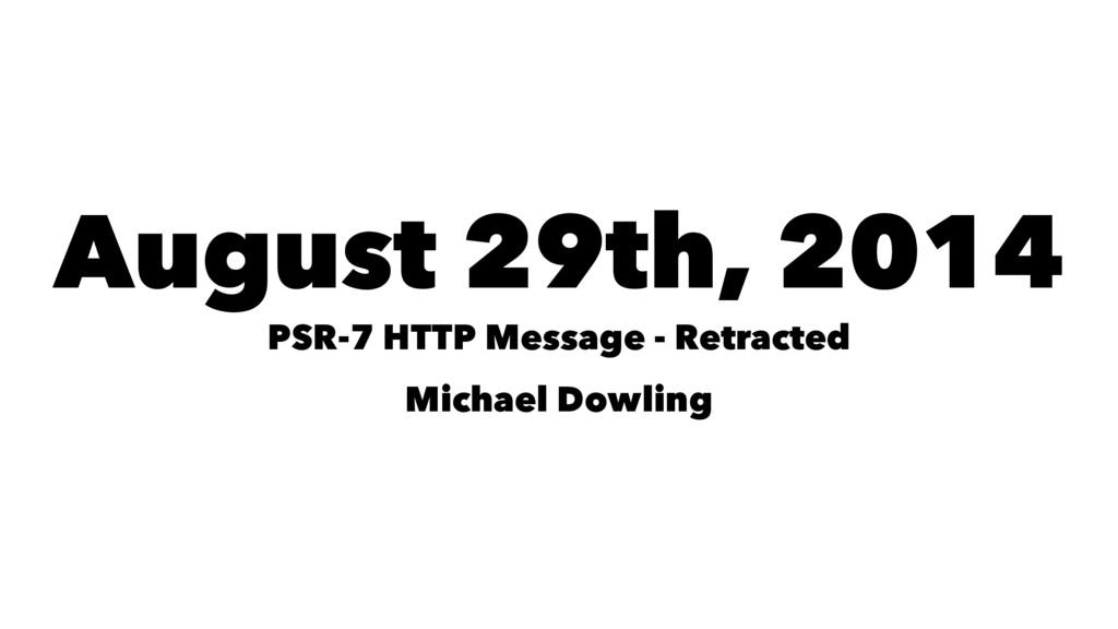 August 29th, 2014 PSR-7 HTTP Message - Retracte...