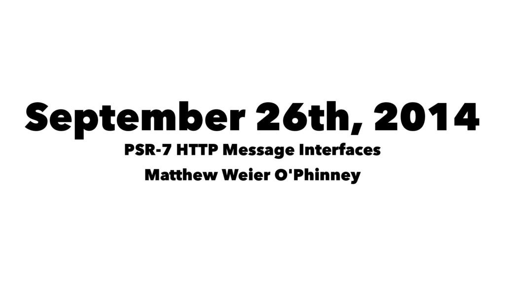September 26th, 2014 PSR-7 HTTP Message Interfa...