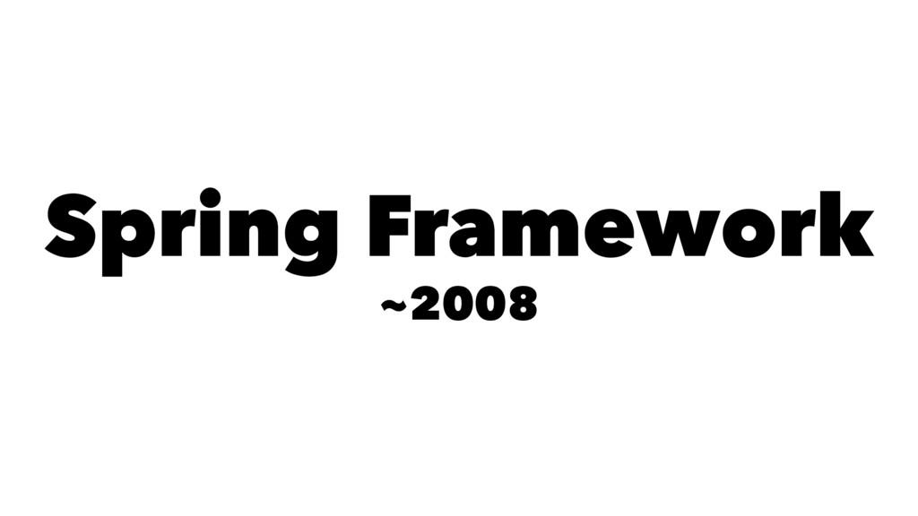 Spring Framework ~2008