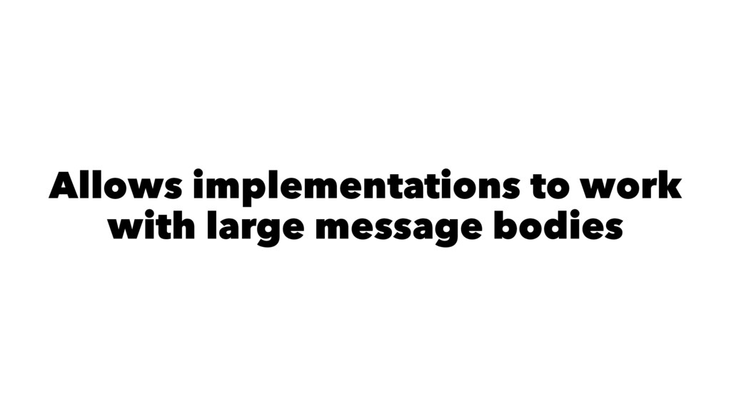 Allows implementations to work with large messa...