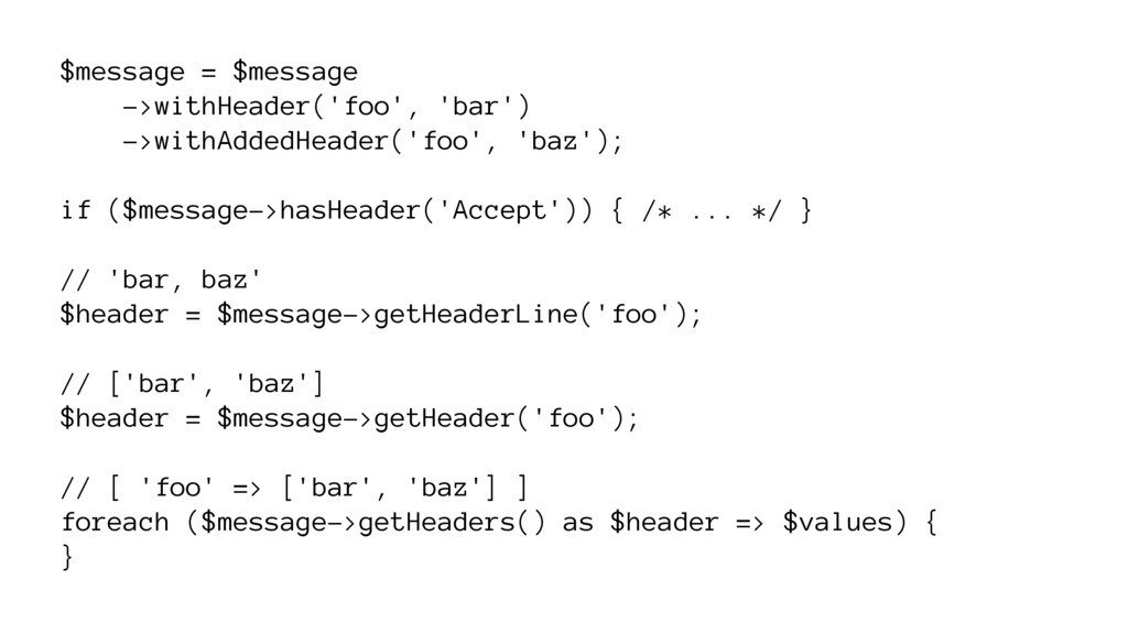 $message = $message ->withHeader('foo', 'bar') ...