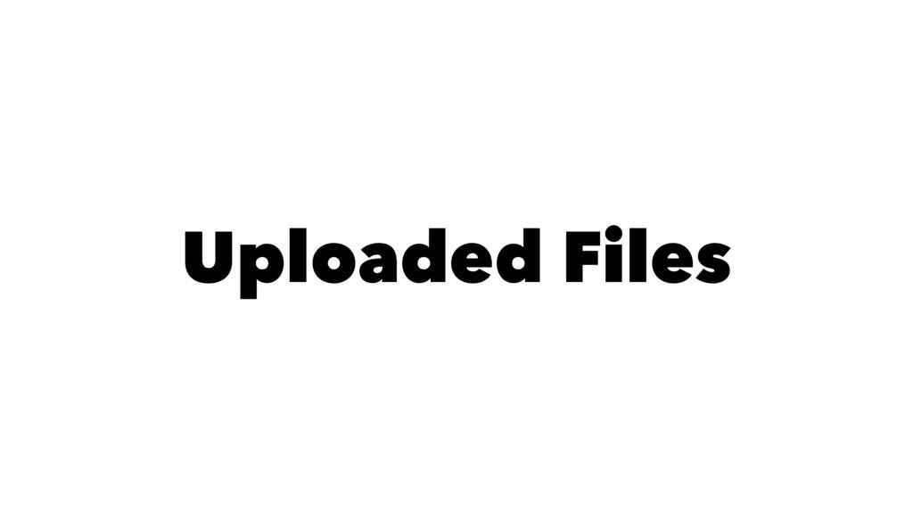 Uploaded Files