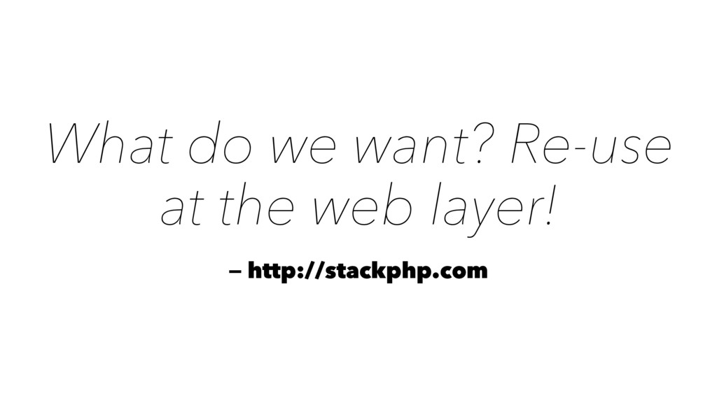 What do we want? Re-use at the web layer! — htt...