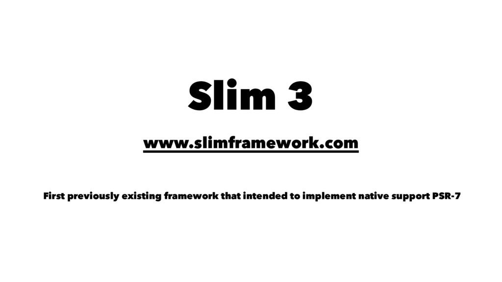 Slim 3 www.slimframework.com First previously e...