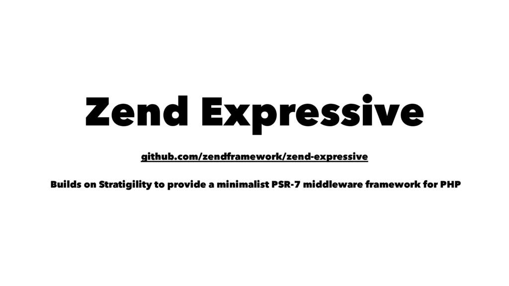 Zend Expressive github.com/zendframework/zend-e...