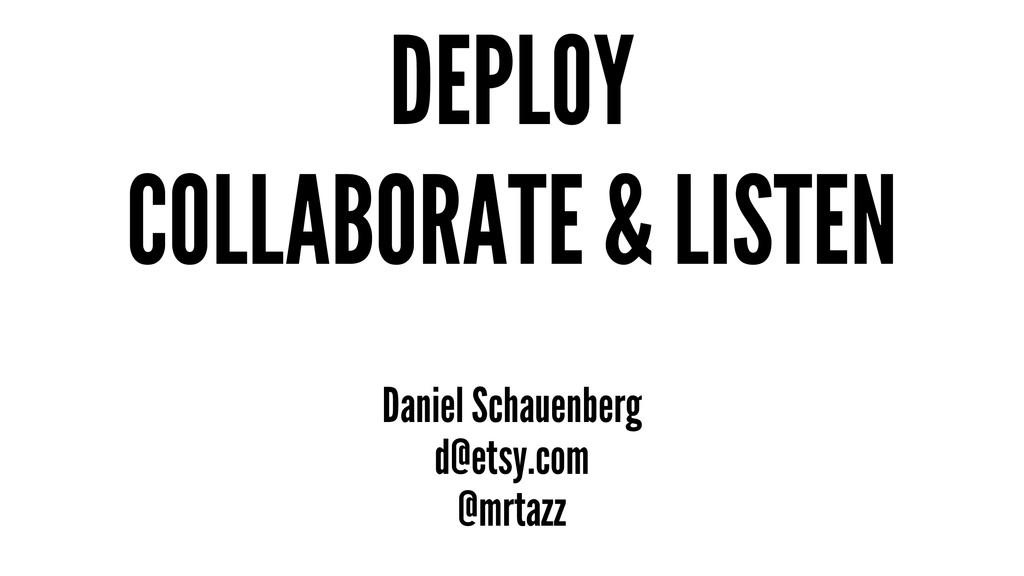 DEPLOY COLLABORATE & LISTEN Daniel Schauenberg ...