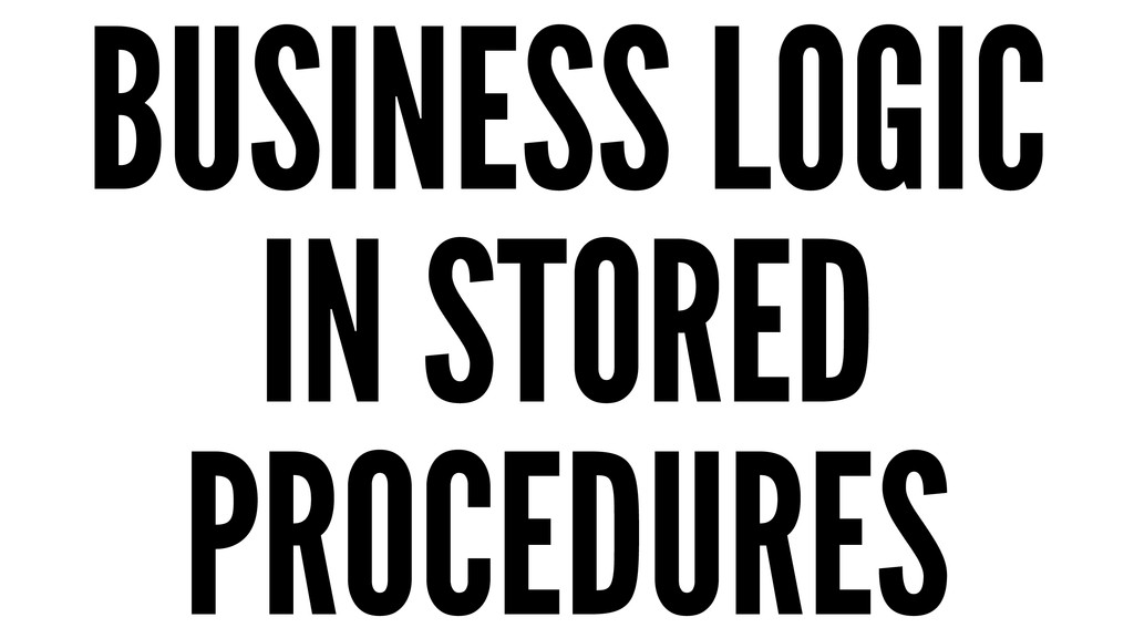 BUSINESS LOGIC IN STORED PROCEDURES