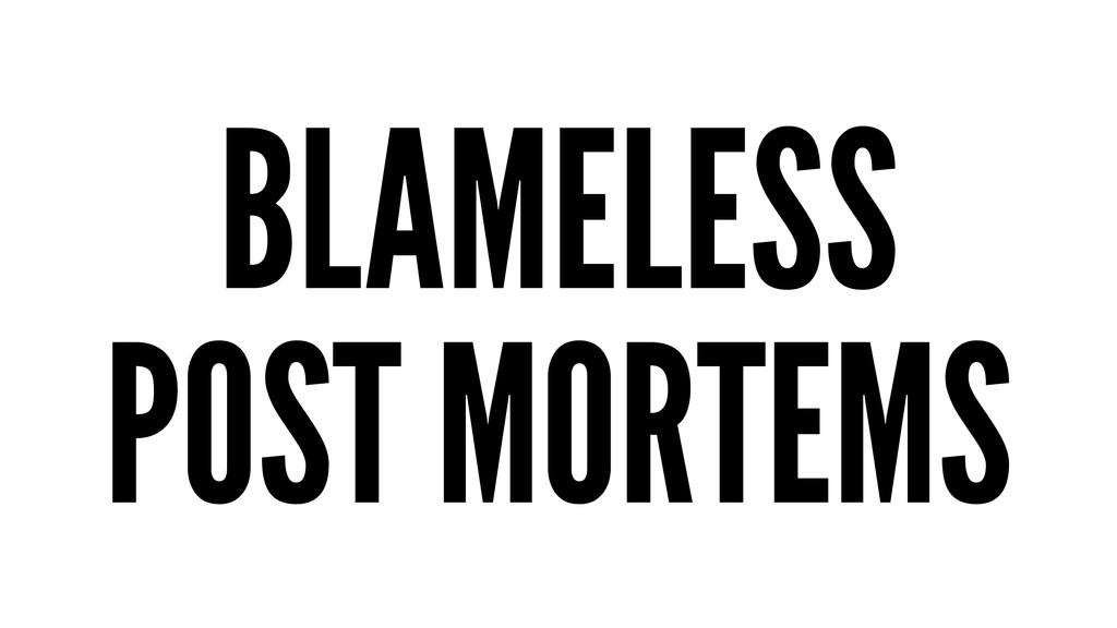BLAMELESS POST MORTEMS