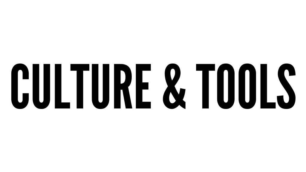 CULTURE & TOOLS