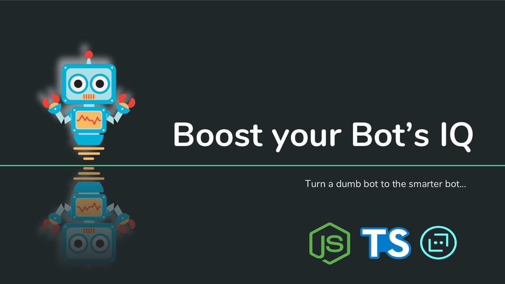 Boost your Bot's IQ Turn a dumb bot to the smar...