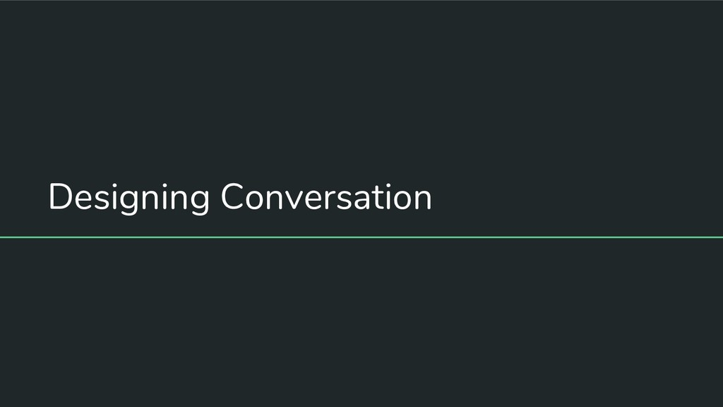 Designing Conversation