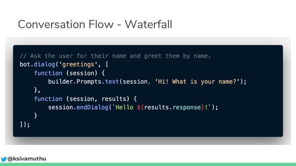 @ksivamuthu Conversation Flow - Waterfall