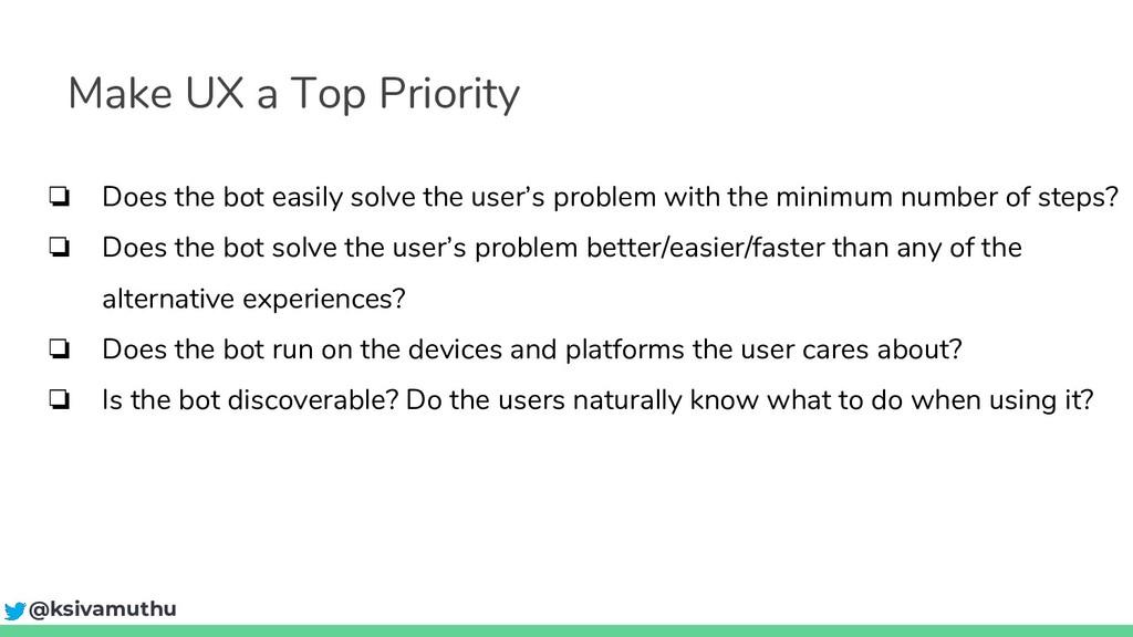 Make UX a Top Priority ❏ Does the bot easily so...