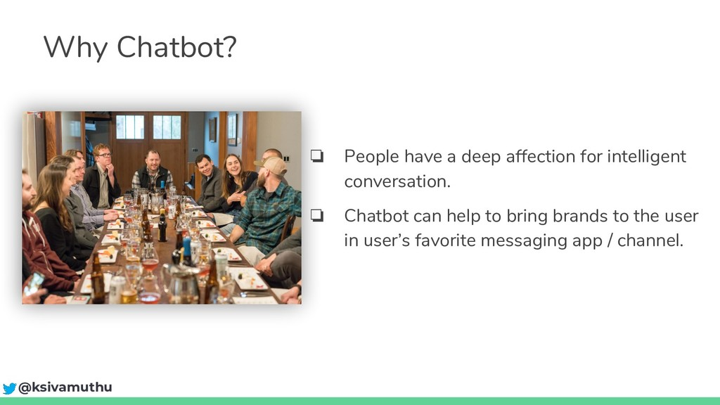 Why Chatbot? ❏ People have a deep affection for...