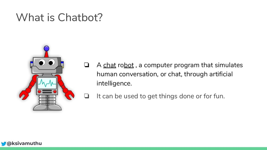 What is Chatbot? ❏ A chat robot , a computer pr...