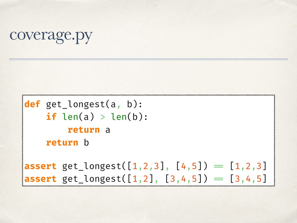 coverage.py def get_longest(a, b): if len(a) > ...