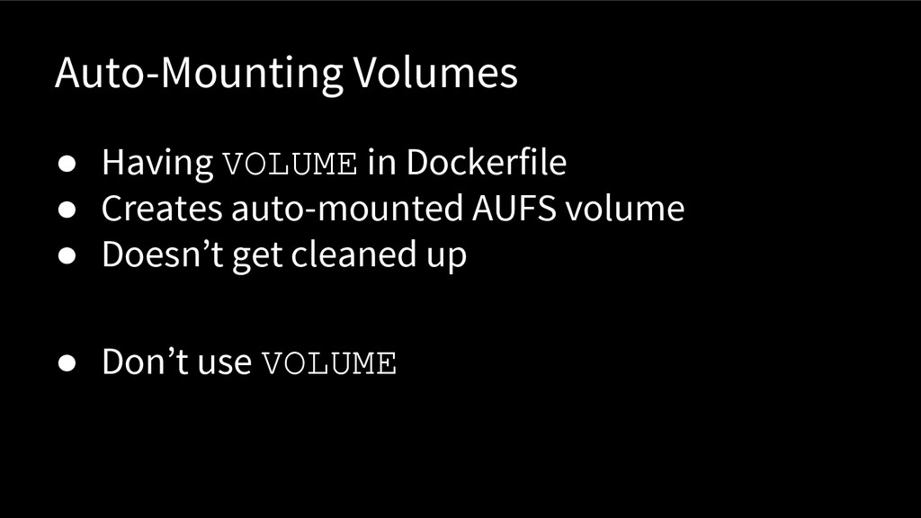 Auto-Mounting Volumes ● Having VOLUME in Docker...