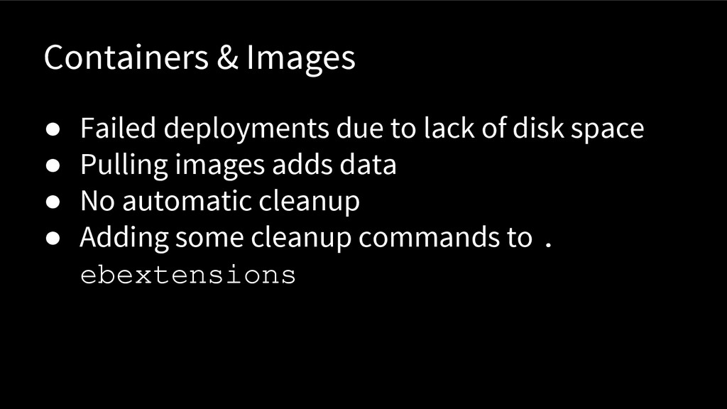 Containers & Images ● Failed deployments due to...