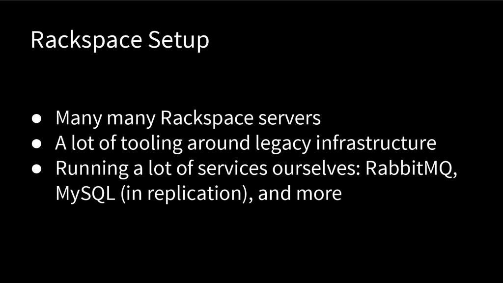 Rackspace Setup ● Many many Rackspace servers ●...