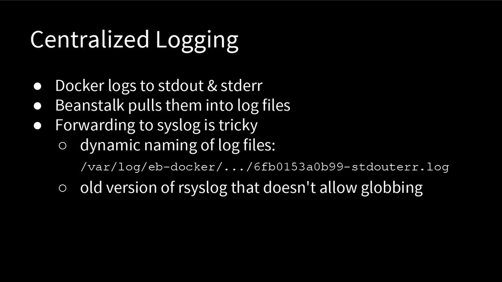 Centralized Logging ● Docker logs to stdout & s...