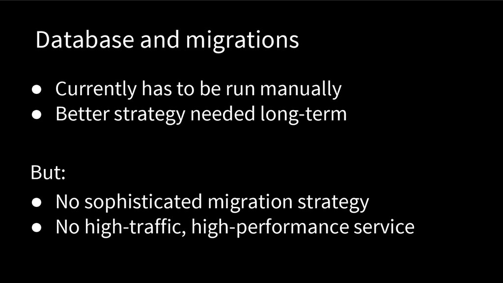Database and migrations ● Currently has to be r...