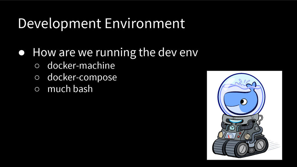Development Environment ● How are we running th...