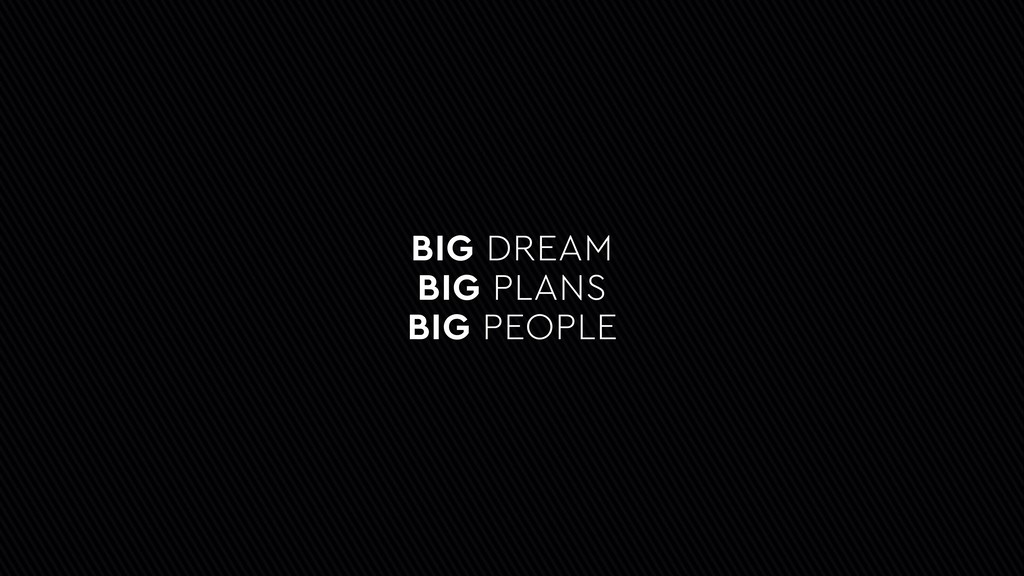 BIG DREAM BIG PLANS BIG PEOPLE