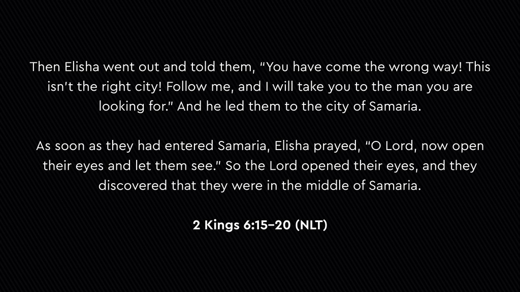 "Then Elisha went out and told them, ""You have c..."