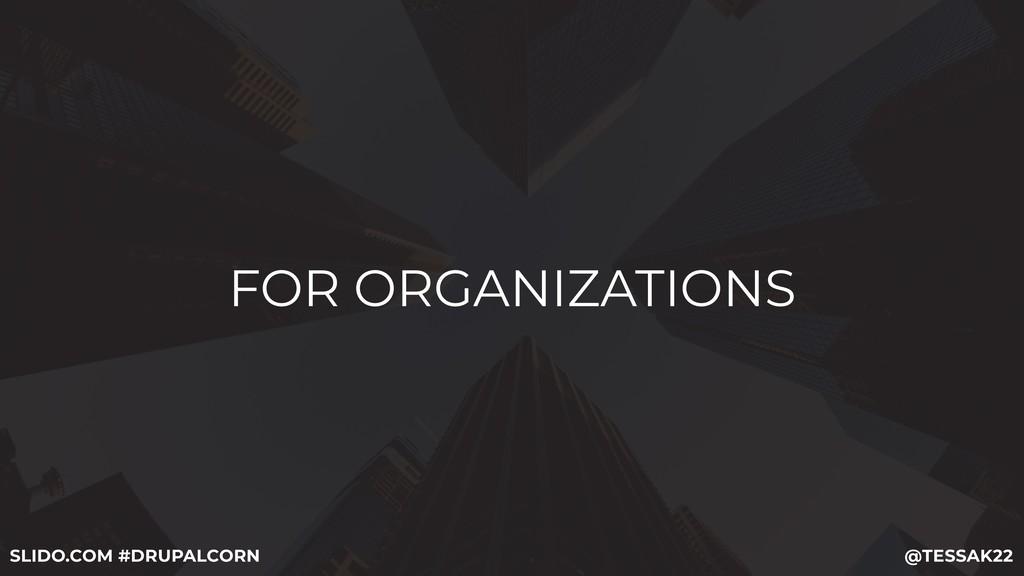FOR ORGANIZATIONS @TESSAK22 SLIDO.COM #DRUPALCO...