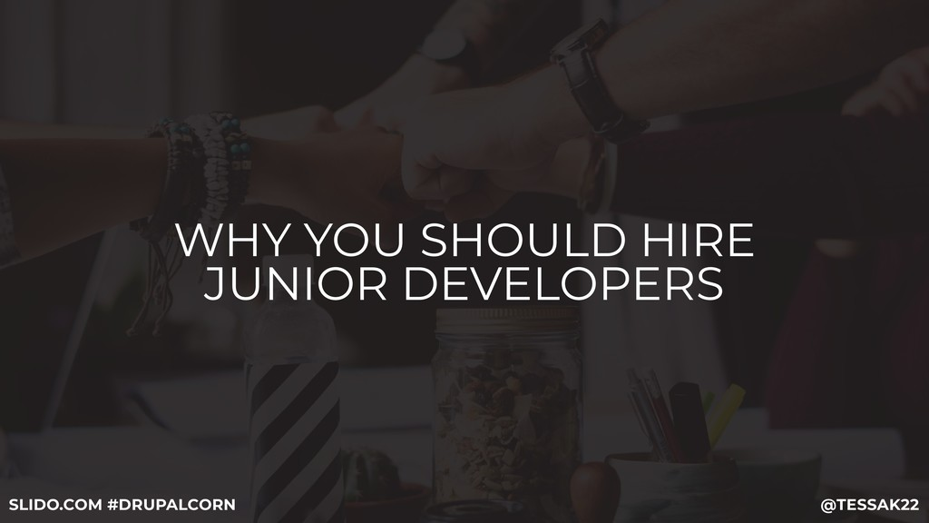 WHY YOU SHOULD HIRE JUNIOR DEVELOPERS @TESSAK22...