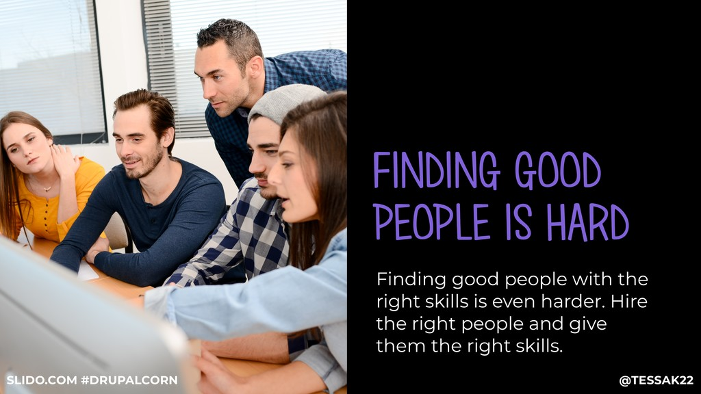 FINDING GOOD PEOPLE IS HARD Finding good people...
