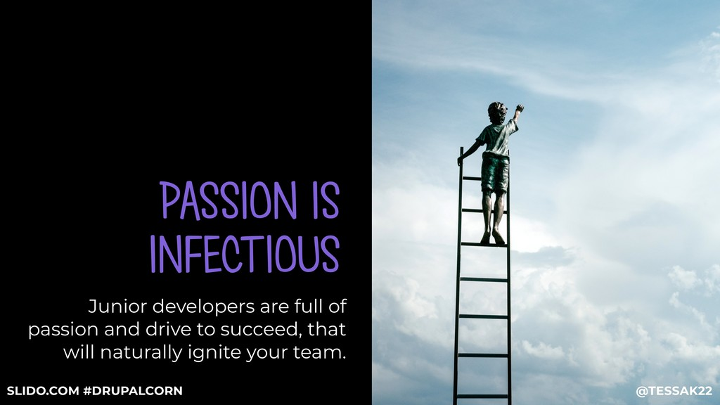 PASSION IS INFECTIOUS Junior developers are ful...