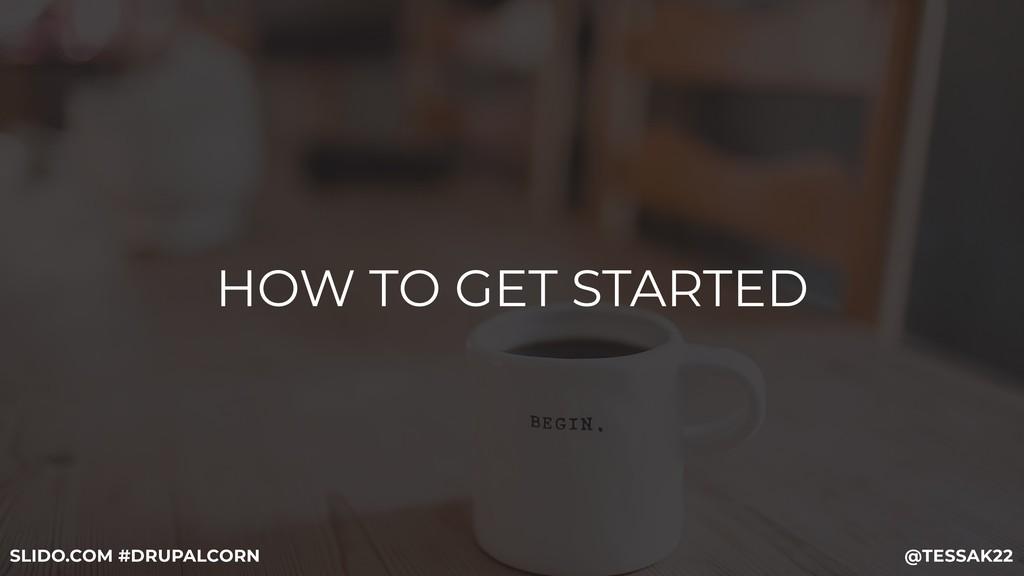 HOW TO GET STARTED @TESSAK22 SLIDO.COM #DRUPALC...