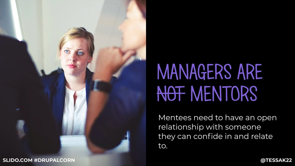 MANAGERS ARE NOT MENTORS Mentees need to have a...
