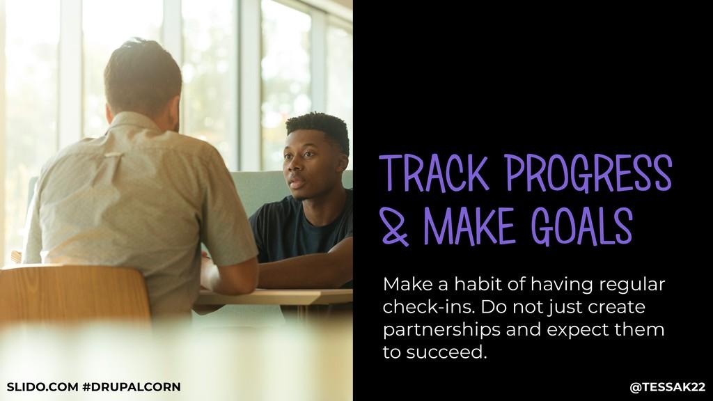 TRACK PROGRESS & MAKE GOALS Make a habit of hav...